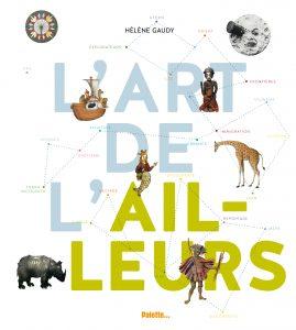 L'art de l'ailleurs, Hélène Gaudy, Palette, 88 pages, 24 €.Dès 8 ans.