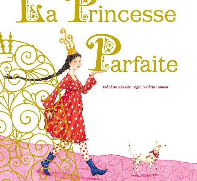 La princesse parfaite, De Frédéric Kessler et Valérie Dumas, Thierry Magnier