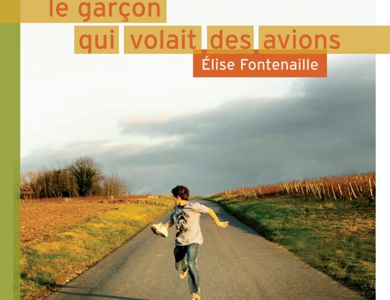 Sélection Prix ados 2013. Le garçon qui volait des avions d'Elise Fontenaille