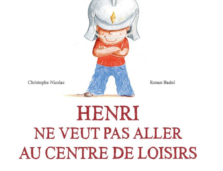 Henri ne veut pas aller au centre de loisirs, Christophe Nicolas et Ronan Badel