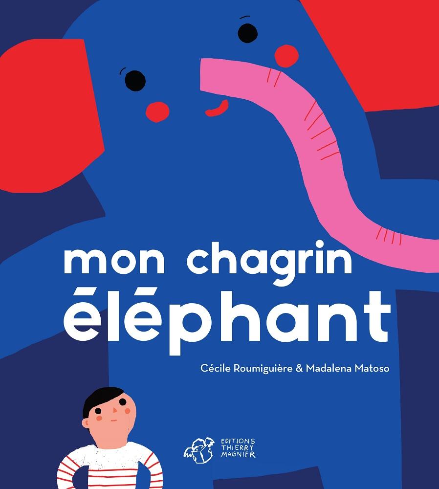 Mon chagrin éléphant de Cécile Roumiguière et Madalena Matoso, Thierry-Magnier