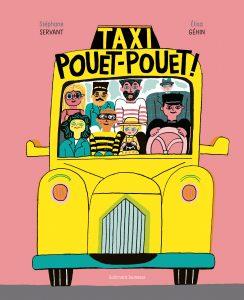 Taxi Pouet-Pouet ! Stéphane Servant, Élisa Géhin, Gallimard jeunesse, 32 pages, 15,90 €.