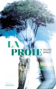 La Proie, Philippe Arnaud, Sarbacane, 272 pages, 16,50 €.