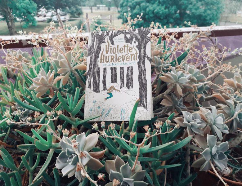Violette Hurlevent et le jardin sauvage, Paul Martin, JB Bourgois, Sarbacane