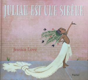 Julian est une sirène, Jessica Love, Pastel, 38 pages, 13 €. Dès 3 ans.