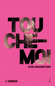 Touche-moi, Susie Morgenstern, L'Ardeur, Thierry-Magnier, 224 pages, 14, 90 €.