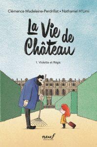 La vie de château, Clémence Madeleine-Perdrillat et Nathaniel H'Limi, L'école des loisirs, 108 pages, 11 €.