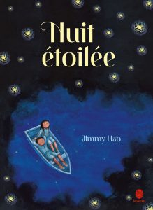 La nuit étoilée, Jimmy Liao, éditions Hongfei, 144 pages, 19,90 €. Dès 10 ans.